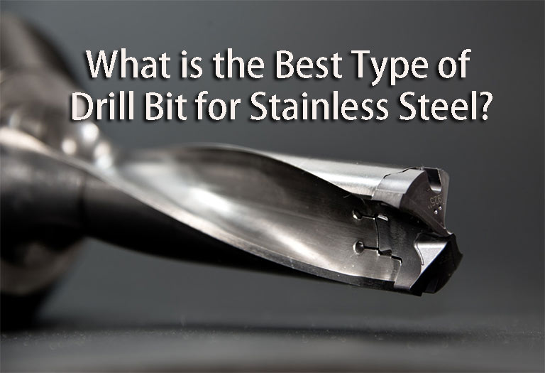 What is the Best Type of Drill Bit for Stainless Steel